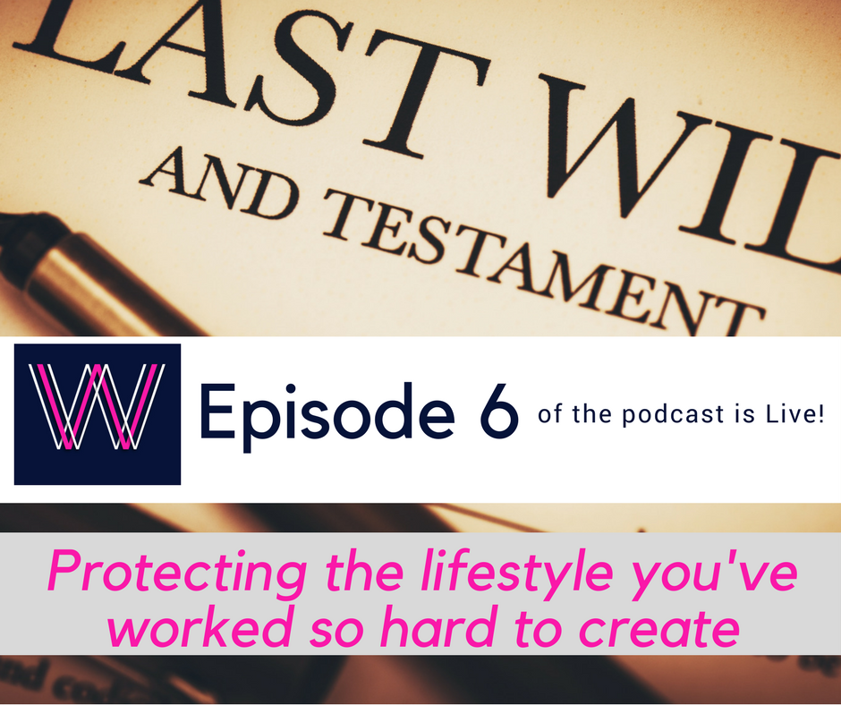 Podcast 006 – Protecting the lifestyle you've worked hard to achieve