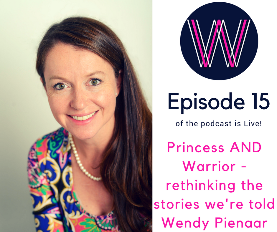 015 Princess AND Warrior – rethinking the stories we're told with Wendy Pienaar