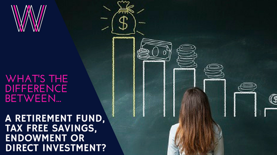 Retirement Funds, Tax Free Savings, Endowments or Straight Unit Trusts… What's the difference?