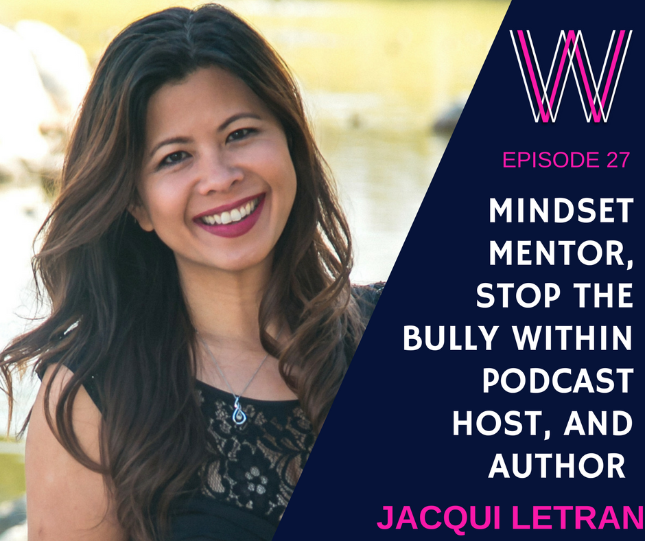027 – Mindset Mentor, Stop the Bully Within podcast host, and author Jacqui Letran