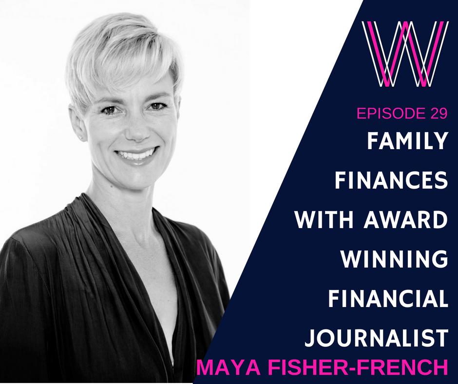 029 – Family finances with award-winning financial journalist Maya Fisher-French