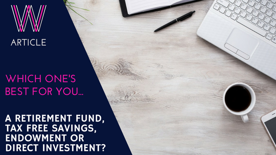 Which one's best for you – Retirement funds, Tax Free investments, Endowments or Direct?