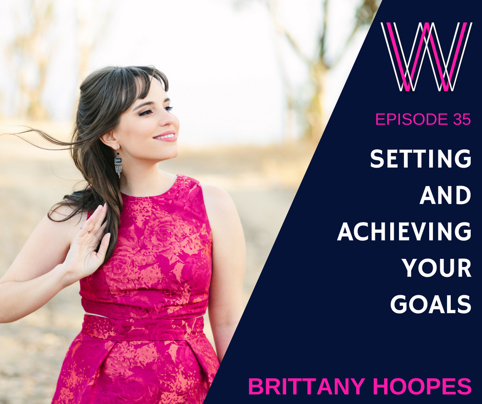 035 – Setting and achieving your goals with goal expert Brittany Hoopes