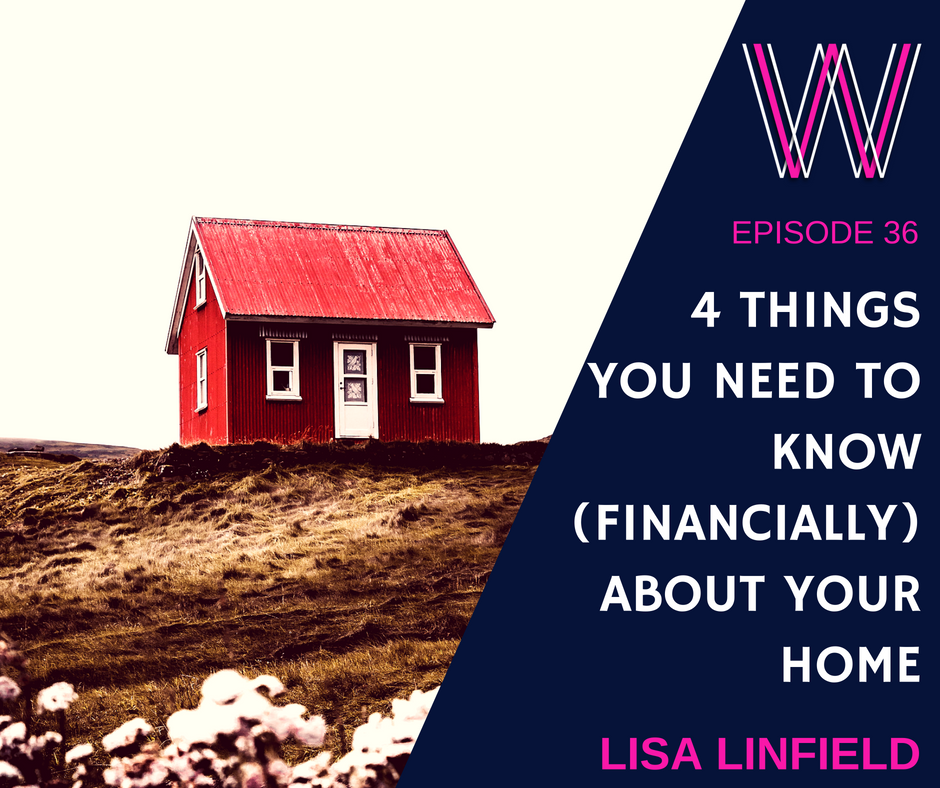 036 – Four things you need to know about your home (financially)