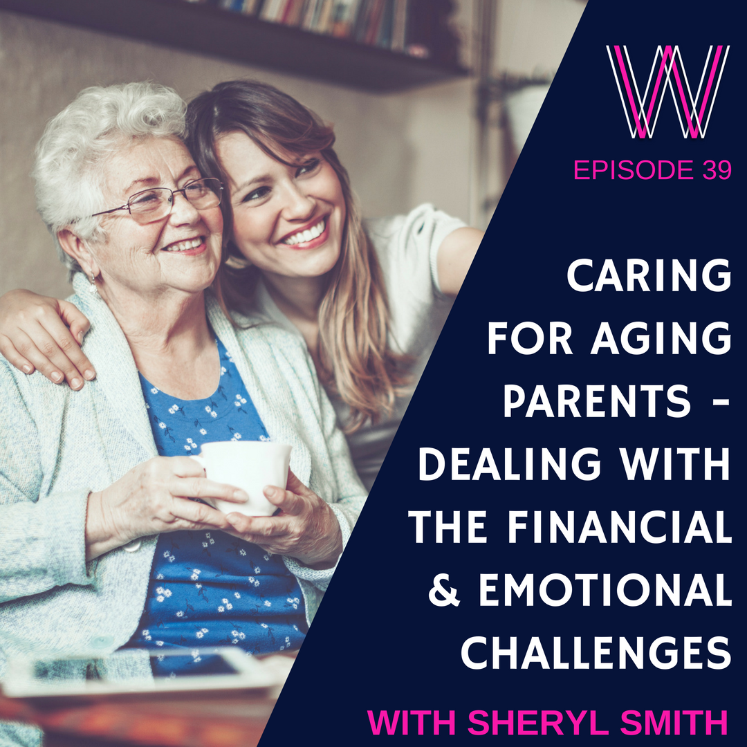 39 – Aging Parents: dealing with the financial and emotional challenges