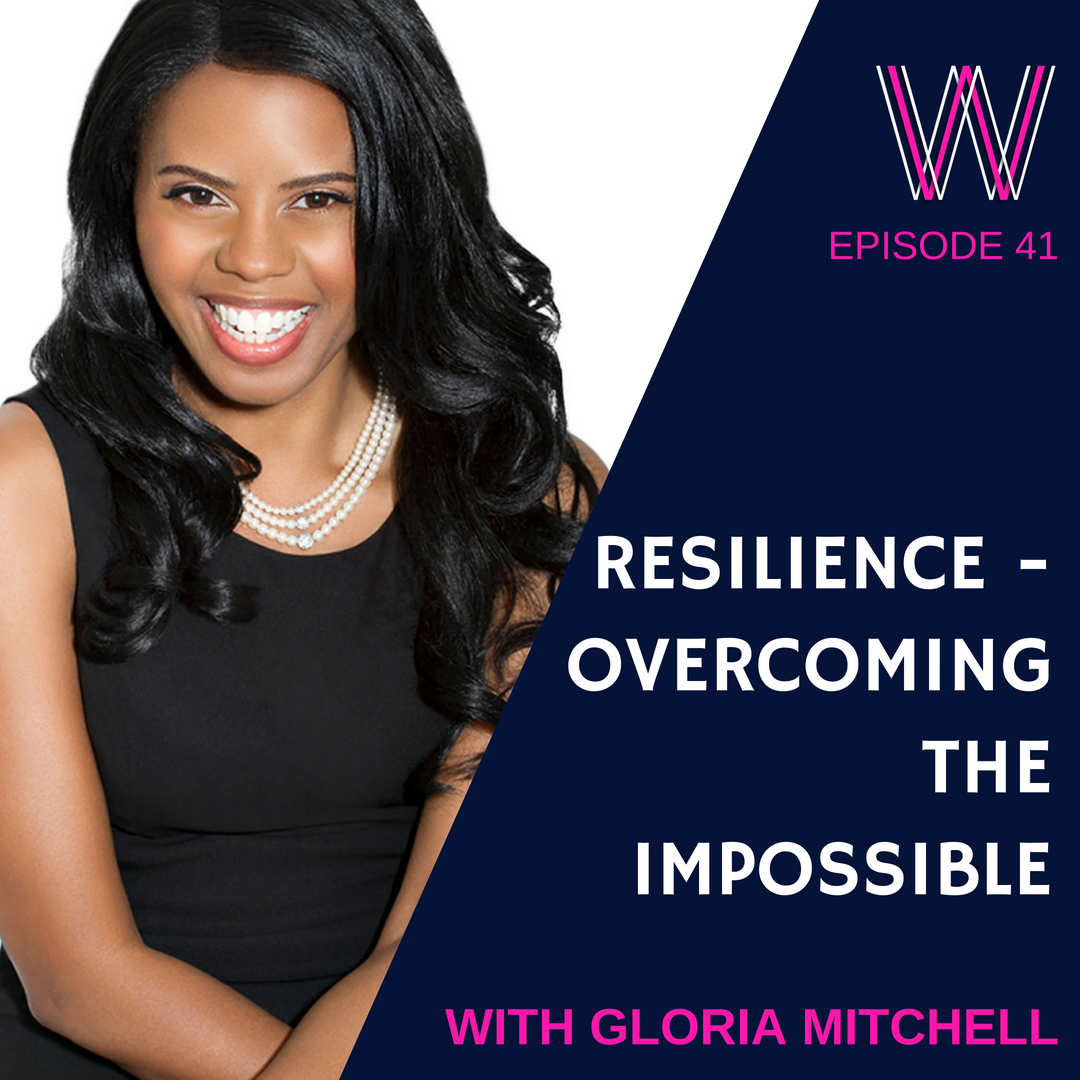 41 – Resilience: overcoming the impossible with Gloria Mitchell