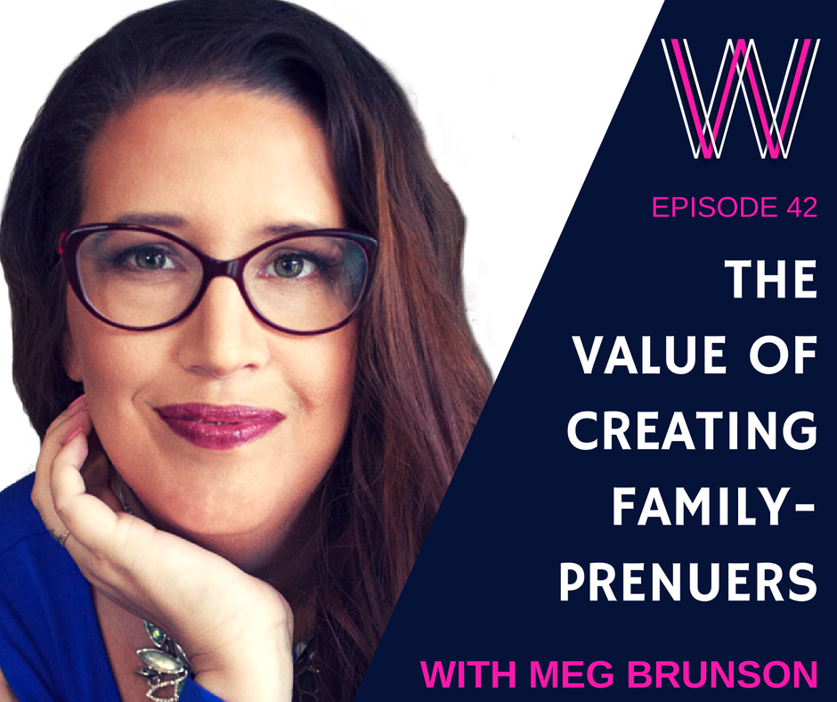 43 – The value of creating family-preneurs with Meg Brunson