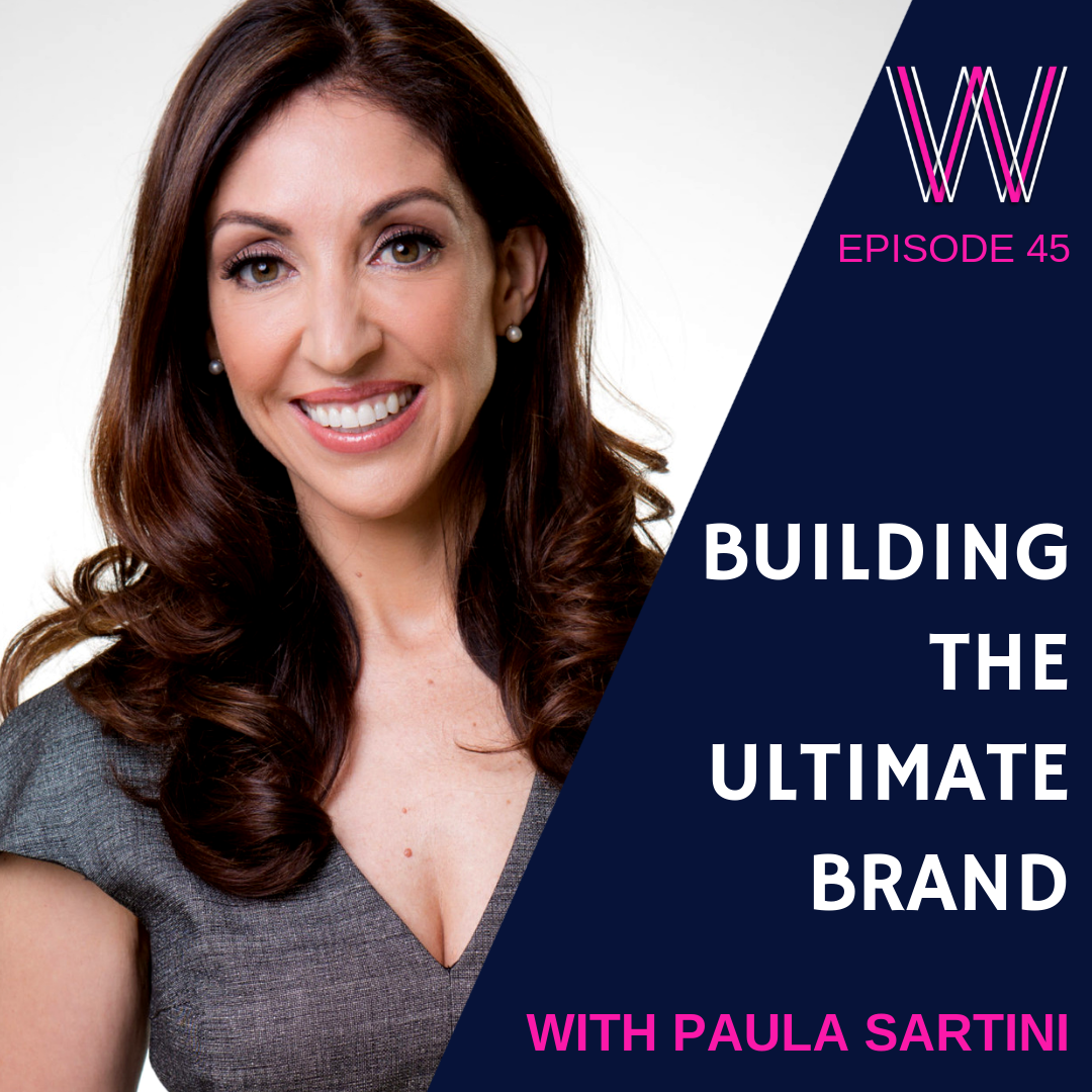 45 – Building the ultimate brand with Paula Sartini