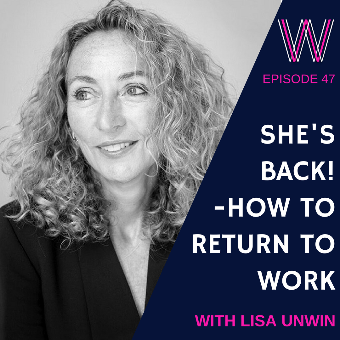 47 – She's back! How to return back to work with Lisa Unwin