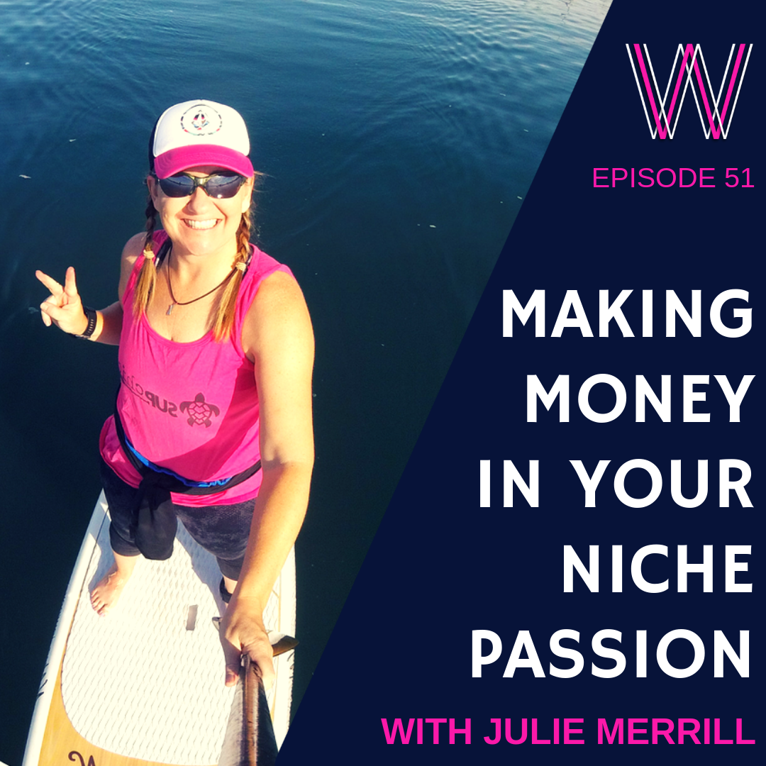51 – Making money in your niche passion with Julie Merrill