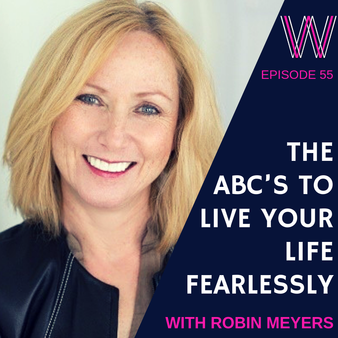 55 The ABC's to live your life fearlessly with Robin Meyers