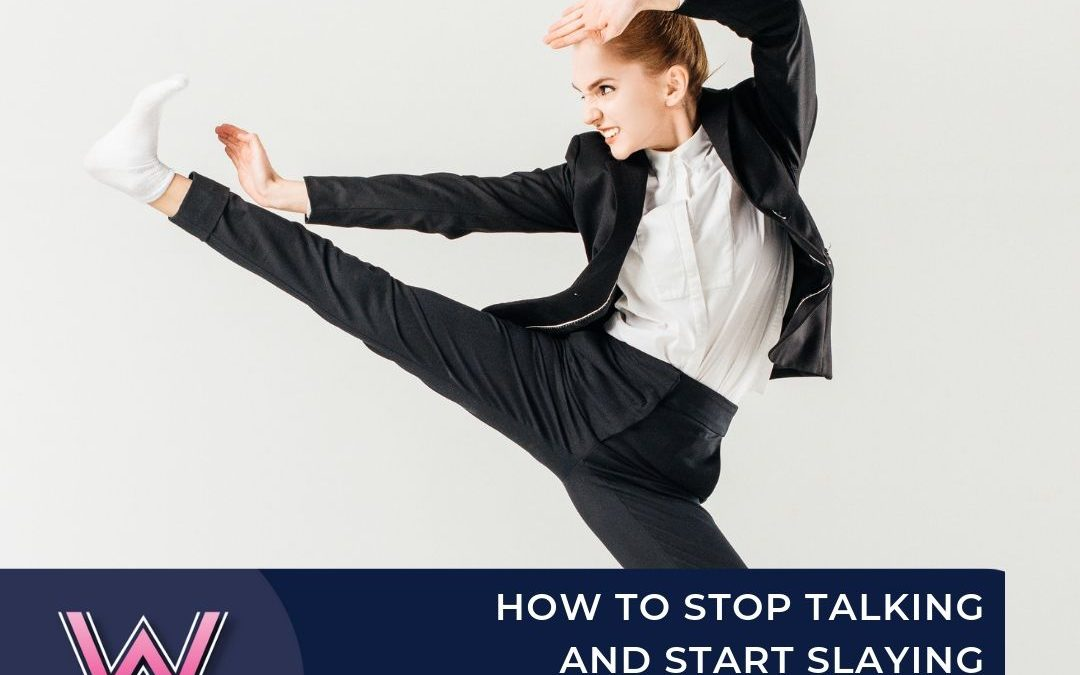 89 How to stop talking and start slaying your dragons