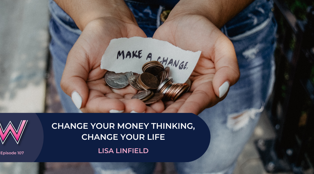 107 Change your money thinking, change your life