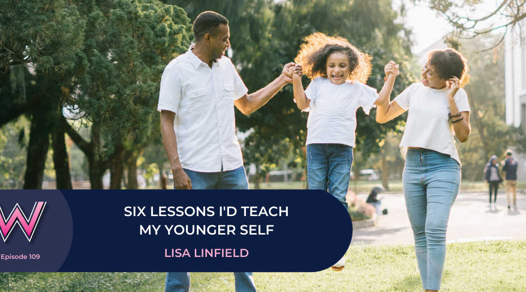 Six lessons I'd teach my younger self