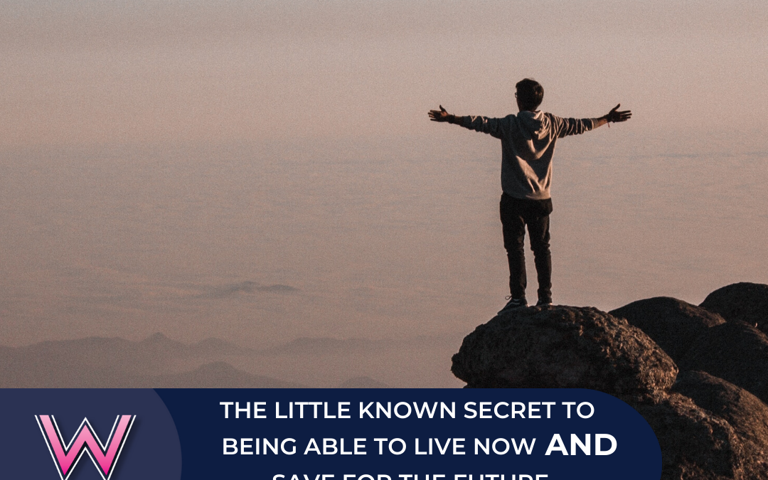 111 The little known secret to living now AND saving for the future
