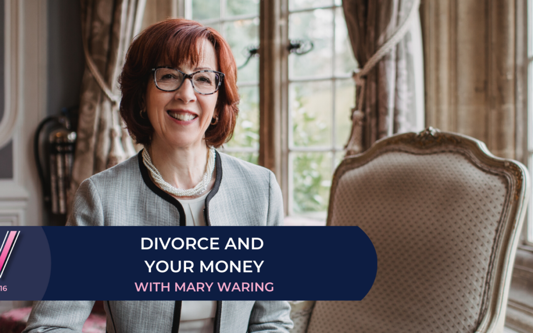 116 Divorce and your money with Mary Waring