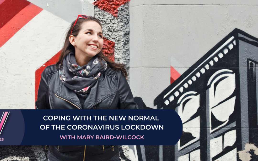 125 Coping with the new normal of Coronavirus lockdown with Mary Baird-Wilcock