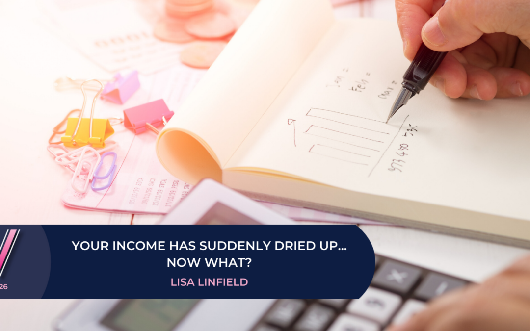 126 Your income has suddenly dried up… now what?
