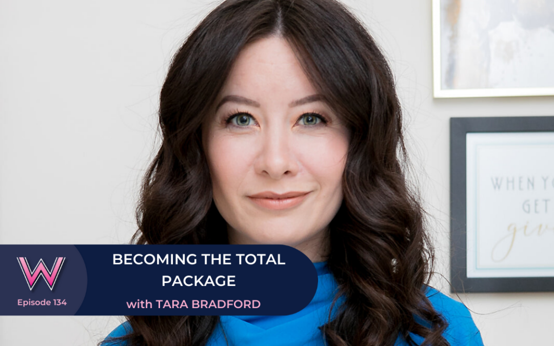 134 Becoming the Total Package that Handles Everything with Tara Bradford