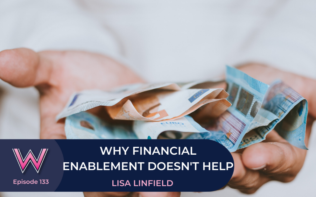 133 Why Financial Enablement doesn't help those you love