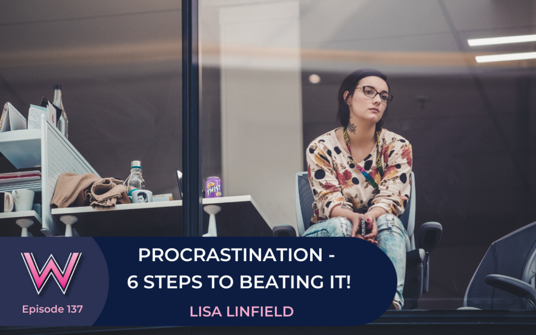 137 Procrastination – 6 steps to beating it!