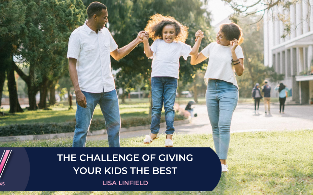 145 The challenge of giving your kids the best