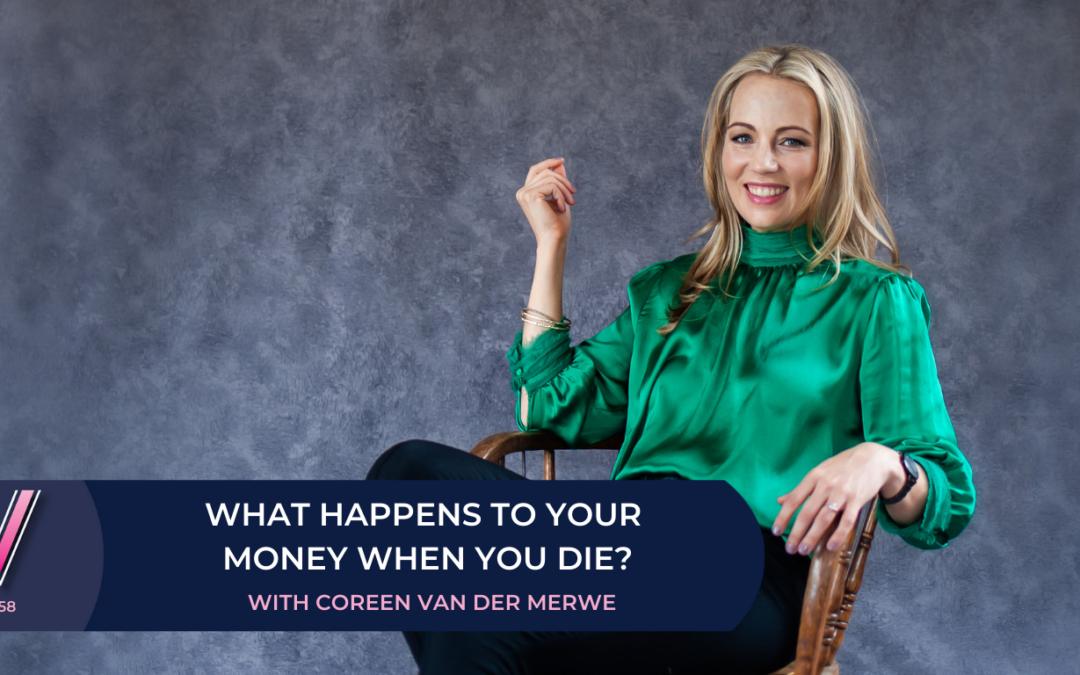 158 What happens to your money when you die? With Coreen van der Merwe